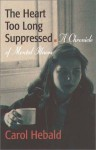 The Heart Too Long Suppressed: A Chronicle of Mental Illness - Carol Hebald