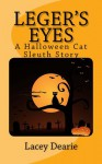 Leger's Eyes - A Halloween Cat Sleuth Story - Lacey Dearie
