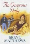 An Onerous Duty - Beryl Matthews