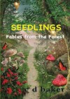 Seedlings; Fables from the Forest - C.D. Baker
