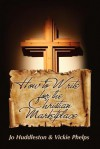How to Write for the Christian Marketplace - Vickie Phelps, Jo Huddleston