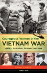 Courageous Women of the Vietnam War: Medics, Journalists, Survivors, and More (Women of Action) - Kathryn J. Atwood, Diane Carlson Evans