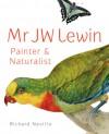 Mr JW Lewin: Painter & Naturalist - Richard Neville