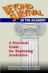 Beyond Survival In The Academy: A Practical Guide For Beginning Academics - Sharmila Pixy Ferris