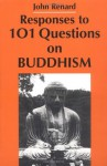 Responses to 101 Questions on Buddhism - John Renard