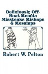 Deliciously Off-Beat Meedia Missteaks Mishaps & Messiups - Fuller Buhl, Robert W. Pelton