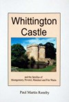Whittington Castle and the Families of Bleddyn ap Cynfyn, Peverel, Maminot, Powys and Fitz Warin - Paul Martin Remfry