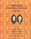 Embodied Conversational Agents - Justine Cassell, Joseph Sullivan, Scott Prevost, Elizabeth F. Churchill