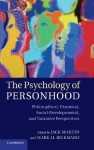 The Psychology of Personhood: Philosophical, Historical, Social-Developmental, and Narrative Perspectives - Jack Martin, Mark H Bickhard