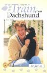 How to Train Your Dachshund - Liz Palika