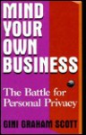 Mind Your Own Business: The Battle for Personal Privacy - Gini Graham Scott