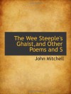 The Wee Steeple's Ghaist,and Other Poems and S - John Mitchell