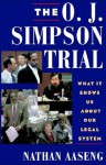 The O.J. Simpson Trial: What It Shows Us about Our Legal System - Nathan Aaseng