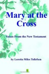 Mary at the Cross: Voices from the New Testament - Loretta Miles Tollefson