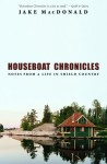 Houseboat Chronicles: Notes from a Life in Shield Country - Jake Macdonald