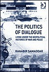 The Politics of Dialogue: Living Under the Geopolitical Histories of War and Peace - Ranabira Samaddara