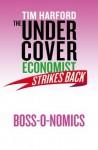 The Undercover Economist Strikes Back: Boss-o-nomics - Tim Harford