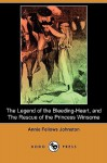 The Legend of the Bleeding-Heart, and the Rescue of the Princess Winsome (Dodo Press) - Annie Fellows Johnston