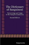 The Dictionary of Sanguinese: Terminology and Lingo in the Vampire Community - Sanguinarius