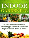 Indoor Gardening: 25 Easy Methods to Start an Indoor Veggie Garden & Grow Your Vegetables and Herbs at Home (Grow fruit indoors, grow fruit trees, grow fruits indoors for beginners) - Daniel Hill