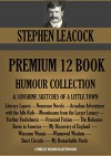 STEPHEN LEACOCK PREMIUM 12 BOOK HUMOUR COLLECTION + Sunshine Sketches of a Little Town. (Timeless Wisdom Collection 2588) - STEPHEN LEACOCK