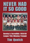Never Had It So Good: Burnley's Incredible 1959/60 League Title Winning Triumph - Tim Quelch