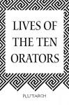Lives of the Ten Orators - Plutarch