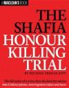 The Shafia Honour Killing Trial (A Maclean's Book) - Michael Friscolanti, Maclean's