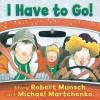 I Have to Go! (Board Book) - Robert Munsch, Michael Martchenko