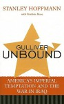 Gulliver Unbound: America's Imperial Temptation and the War in Iraq - Stanley Hoffmann, Frederic Bozo