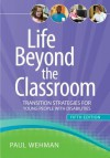 Life Beyond the Classroom: Transition Strategies for Young People with Disabilities - Paul Wehman