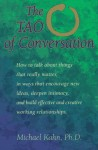 The Tao of Conversation: How to Talk About Things That Really Matter, in Ways That Encourage New Ideas, Deepen Intimacy, and Build Effective and Creative Working relationships - Michael Kahn