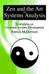 Zen and the Art of Systems Analysis: Meditations on Computer Systems Development - Patrick McDermott