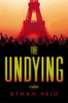 The Undying: An Apocalyptic Thriller - Ethan Reid