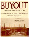 Buyout! Employee Ownership As an Alternative to Plant Shutdowns: The Ohio Experience - John Logue, James B. Quilligan, Barbara J. Weissmann