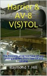 Harrier & AV-8 V(S)TOL: The Principles of Vertical Take Off and Landing and Very Short Take Off and Landing - Raymond T. Hill