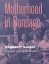 Motherhood in Bondage - Margaret Sanger