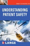 Understanding Patient Safety (LANGE Clinical Medicine) - Robert M. Wachter