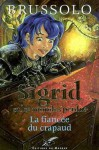 La Fiancée du Crapaud (Sigrid Et Les Mondes Perdus, #2) - Serge Brussolo