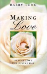 Making Love: Sexual Love the Divine Way - Barry Long, Clive Tempest