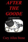 AFTER THE GOODE (A Jake Roberts Novel) - Cary Allen Stone
