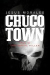 Chuco Town: Tale of the Serial Killer - Jesus Morales