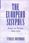 The European Sisyphus: Essays On Europe, 1964-1994 - Stanley Hoffmann, Stanley Hoffman