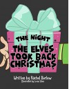 The Night The Elves Took Back Christmas - Rachel Burlew, Lucas Silva