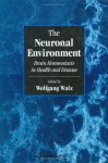The Neuronal Environment: Brain Homeostasis in Health and Disease - Wolfgang Walz