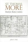 St. Thomas More: Model for Modern Catholics - John F. Fink