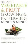 Organic Vegetable & Fruit Growing & Preserving Month by Month - Alan Gear, Jackie Gear