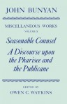 The Miscellaneous Works of John Bunyan: Volume 10: Seasonable Counsel and a Discourse Upon the Pharisee and the Publicane - John Bunyan