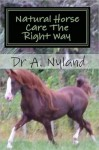 Natural Horse Care the Right Way - Ann Nyland