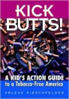 Kick Butts!: A Kid's Action Guide to a Tobacco-Free America: A Kid's Action Guide to a Tobacco-Free America - Arlene Hirschfelder